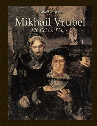 Mikhail Vrubel: 170 Colour Plates: Maria Peitcheva