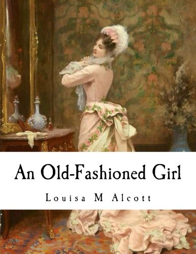 9781535095495: An Old-Fashioned Girl (Louisa M Alcott)