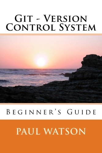 Git - Version Control System: Beginner's Guide: MR Paul Watson