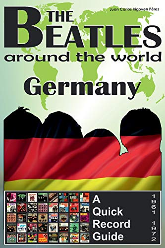 9781535100151: The Beatles - Germany - A Quick Record Guide: Full Color Discography (1961-1972): Volume 6 (The Beatles Around The World)