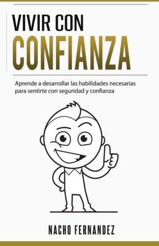 9781535100236: Vivir con confianza: Como abrazar la vida con seguridad y confianza y conseguir una actitud de a por todas (Spanish Edition)