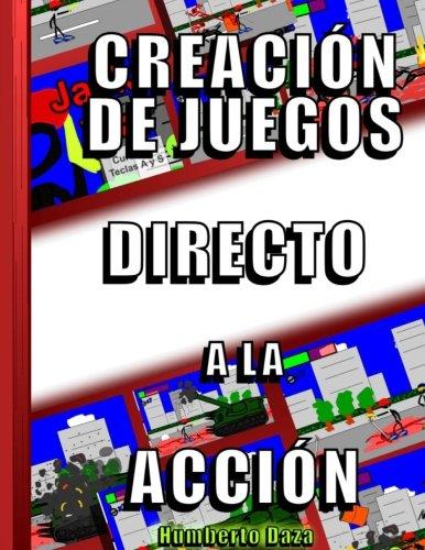9781535101776: Creacion de juegos directo a la accion (Spanish Edition)