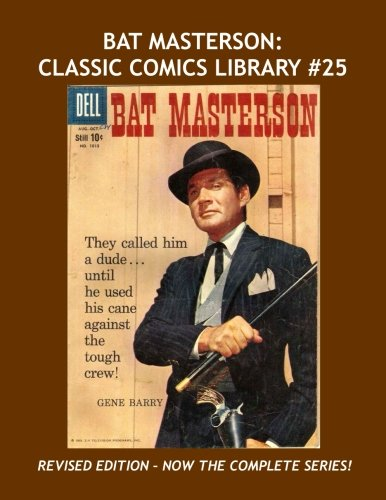 9781535103329: Bat Masterson: Classic Comics Library #25: Revised Edition - Now Contains The Complete Series! --- Plus Blazing West - Over 375 Pages - All Stories - No Ads
