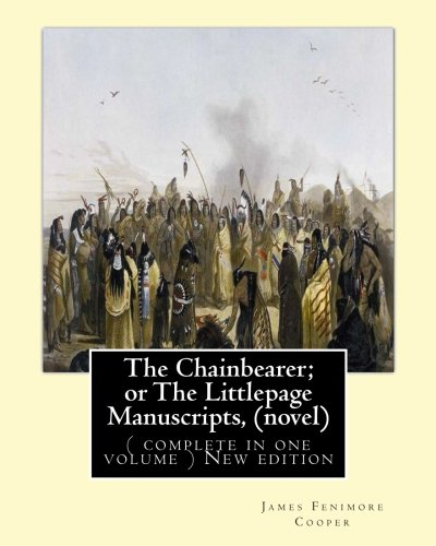 9781535107303: The Chainbearer; or The Littlepage Manuscripts, By J. Fenimore Cooper A NOVEL: ( complete in one volume ) New edition