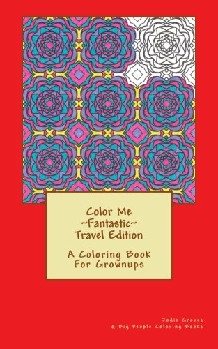 9781535108348: Color Me Fantastic~Travel Edition~: A Colring Book For Grownups