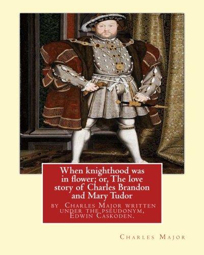 When Knighthood Was in Flower; Or, the: Caskoden, Edwin