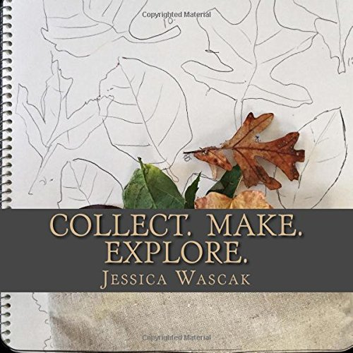 9781535110884: Collect. Make. Explore.: Connecting Our Children to the Natural World Through Nature Art, Outdoor Explorations, and a Natural Lifestyle.