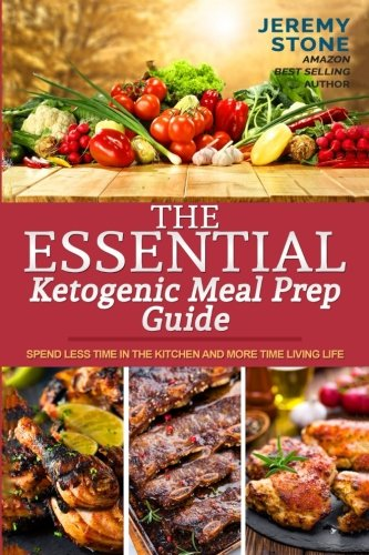 9781535112963: The Essential Ketogenic Meal Prep Guide: Spend Less Time in the Kitchen and More Time Living Life (Ketogenic Diet Meal Plan, Meal Prep, Ketosis, Meal Preparation, Batch Cooking, Budget Cooking)