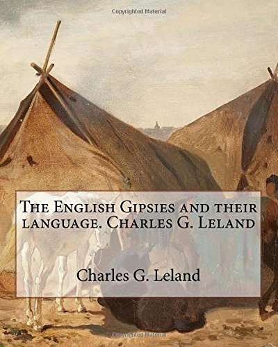 The English Gipsies and Their Language.by: Charles: Leland, Charles G.