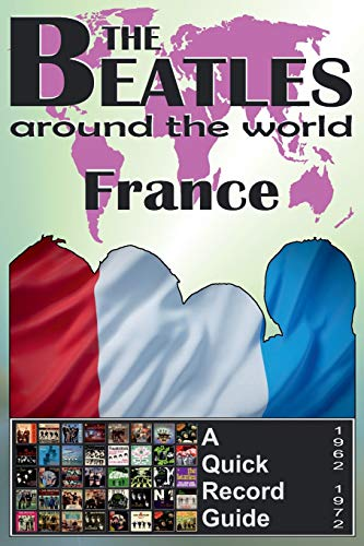 9781535116947: The Beatles - France - A Quick Record Guide: Full Color Discography (1962-1972): Volume 7 (The Beatles Around The World)