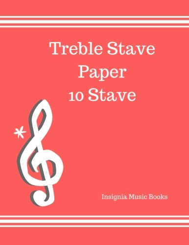 9781535117081: Treble Stave Paper 10 Stave: Treble Clef Empty Staff, Manuscript Sheets Notation Paper For Composing For Musicians,Teachers, Students, Songwriting. Book Notebook Journal 100 Pages