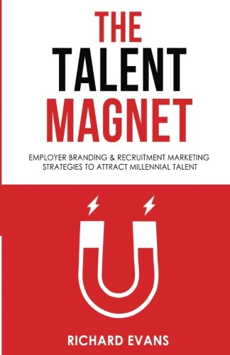 9781535120593: The Talent Magnet: Employer Branding & Recruitment Marketing Strategies to Attract Millennial Talent
