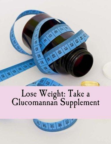 9781535120746: Lose Weight: Take a Glucomannan Supplement