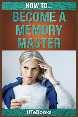 9781535122450: How To Become a Memory Master: Quick Start Guide