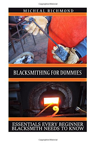 9781535122917: Blacksmithing for Dummies: Essentials Every Beginner Blacksmith Needs To Know: (Blacksmith, How To Blacksmith, How To Blacksmithing, Metal Work, Knife ... (Blacksmithing And Knifemaking)