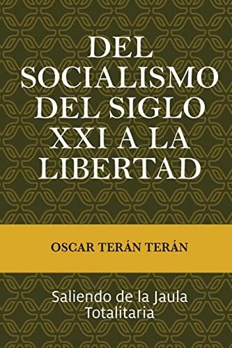 9781535124447: Del Socialismo del Siglo XXI a la Libertad: Saliendo de la jaula totalitaria (Spanish Edition)