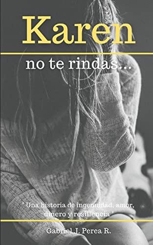 9781535125536: Karen no te rindas: Una historia de ingenuidad, amor, dinero y resiliencia