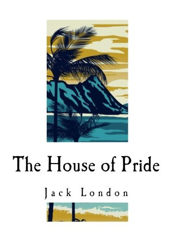 9781535131667: The House of Pride: and Other Tales of Hawaii (Jack London)