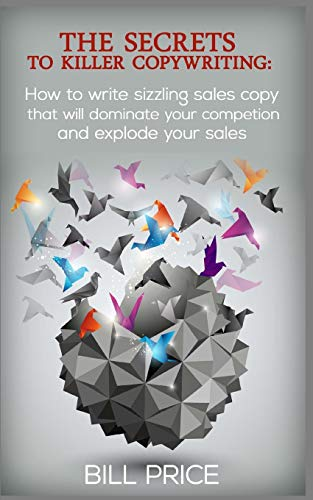 9781535134194: The Secrets to Killer Copywriting: How to write sizzling sales copy that will dominate your competition and explode your sales