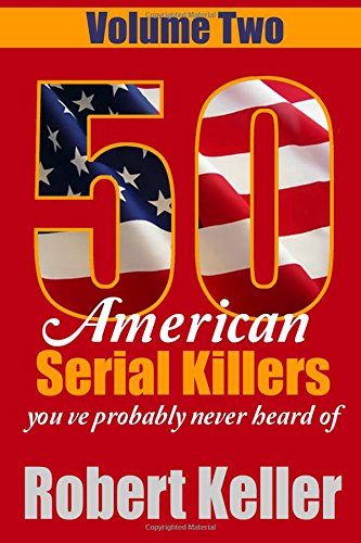 50 American Serial Killers You?ve Probably Never Heard Of Volume 2 (True Crime Collection): Robert ...