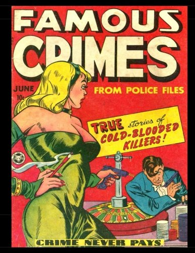 9781535142120: Famous Crimes #1: Golden Age Crime Comic 1948 - True Stories of Cold-Blooded Killers!