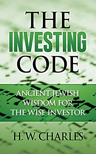 The Investing Code: Ancient Jewish Wisdom for: Charles, H. W.