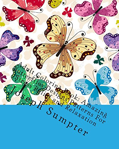 9781535147132: Adult Coloring Book: Amazing Butterflies Designs Patterns For Stress Relief and Relaxation
