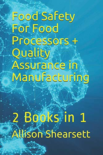 Food Safety For Food Processors + Quality Assurance in Manufacturing: 2 Books in 1 9781535150194 Food safety is paramount for food processors today. Without it, unsafe food reaches consumers and illness and death can result. This boo