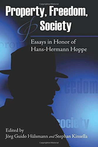 Property, Freedom, and Society: Essays in Honor: Hulsmann, Jorg Guido