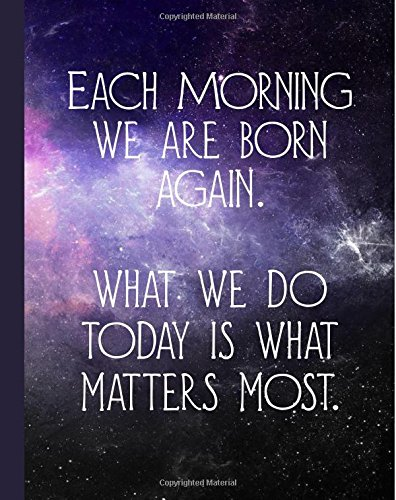 9781535153119: Each Morning We Are Born Again: What We Do Today Is What Matters Most, Motivational Buddha Quote Notebook, 160 Page Softcover Journal, College Ruled, 8