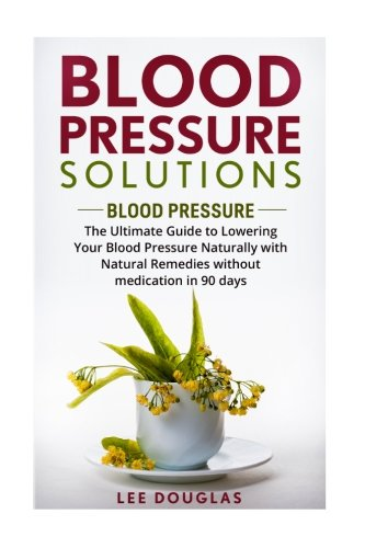 Blood Pressure Solutions: Blood Pressure: The Ultimate Guide to Lowering Your Bl (Reduce ...