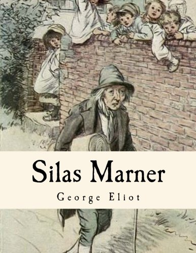Silas Marner: The Weaver of Raveloe: Eliot, George; Evans,