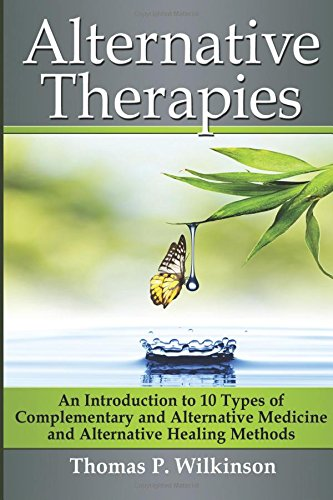 9781535157612: Alternative Therapies: An Introduction to 10 Types of Complementary and Alternative Medicine and Alternative Healing Methods