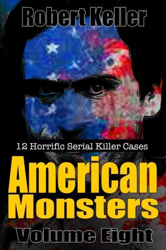 9781535162340: True Crime: American Monsters Vol. 8: 12 Horrific American Serial Killers (Serial Killers US) (Volume 8)