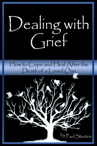 9781535162593: Dealing with Grief: How to Cope and Heal After the Death of a Loved One