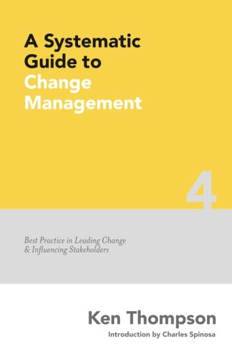 9781535163187: A Systematic Guide to Change Management: Best Practice in Leading Change and Influencing Stakeholders: Volume 4 (The Systematic Guide Series)