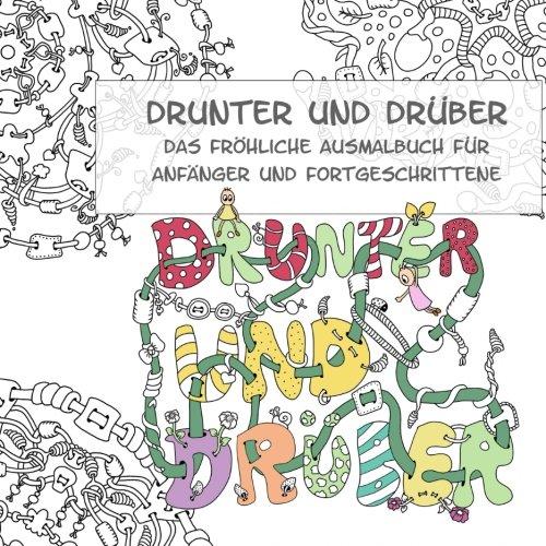9781535166867: Drunter und Drüber - Das fröhliche Ausmalbuch für Anfänger und Fortgeschrittene: Ausmalbuch für Erwachsene