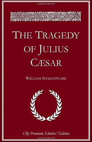 9781535168472: The Tragedy of Julius Caesar: The complete illlustrated Premium Scholars Edition with all notes and extended commentary