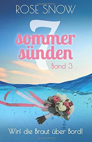 9781535169462 - Snow, Rose: Wirf die Braut über Bord! Liebesroman: (Sieben Sommersünden 3) (Sieben Sommersnden) - Buch