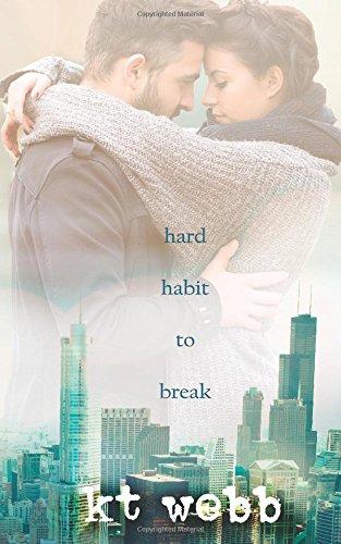 Hard Habit to Break: A Chicago Love Story: KT Webb