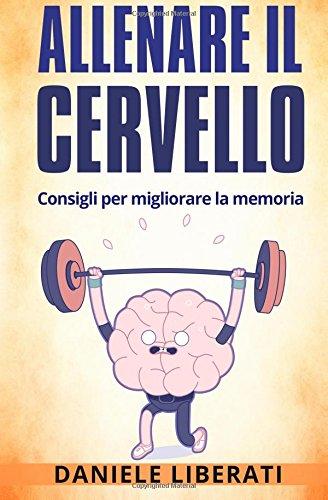 Allenare Il Cervello: Consigli Per Allenare La: Daniele Liberati