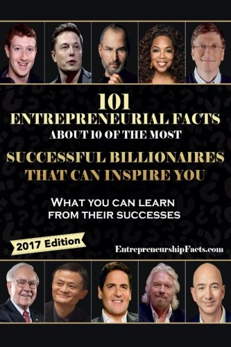 101 Entrepreneurial Facts About 10 of The Most Successful BILLIONAIRES: What you can learn from ...