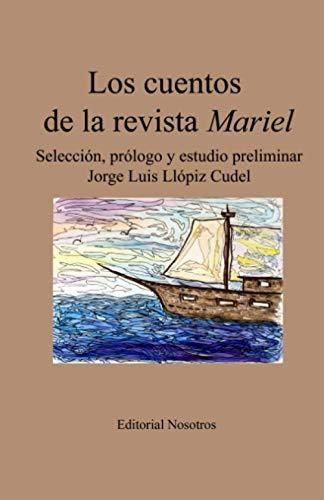 9781535176750: Los cuentos de la revista Mariel: Selección, prólogo y estudio preliminar (Spanish Edition)