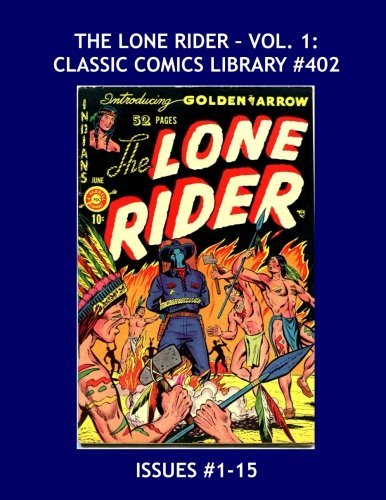 9781535177986: The Lone Rider: Classic Comics Library #402: His Long-Running Series in Two Giant Volumes -- Issues #1-15 --- Over 475 Pages -- All Stories -- No Ads