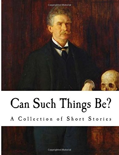 9781535179362: Can Such Things Be?: A Collection of Short Stories (Ambrose Bierce)