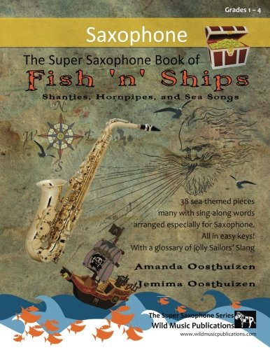 9781535182065: The Super Saxophone Book of Fish 'n' Ships: Shanties, Hornpipes, and Sea Songs. 38 fun sea-themed pieces arranged especially for Saxophone players of grade 1-4 standard. All in easy keys.