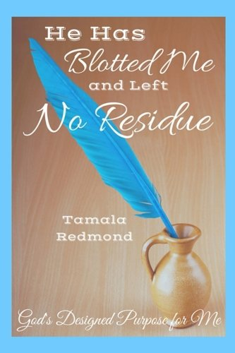 He Has Blotted Me And Left No Residue: God's Designed Purpose for Me: Tamala Redmond