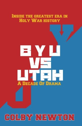 Byu vs. Utah: A Decade of Drama: Newton, Colby