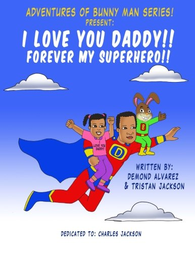 9781535193535: Adventures of Bunny Man Series:I LOVE YOU DADDY! Forever My Superhero