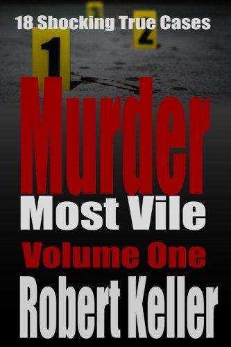 9781535195393: Murder Most Vile Volume 1: 18 Shocking True Crime Murder Cases (True Crime Murder Books)